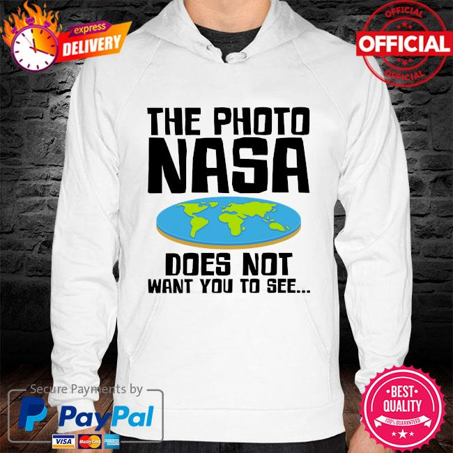 The photo nasa doesn't want you to see hoodie white