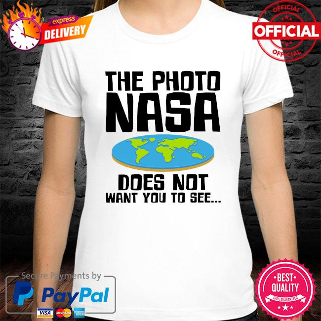 The photo nasa doesn't want you to see shirt