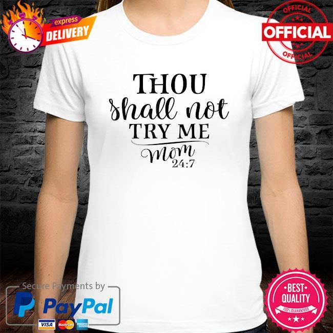 Thou shalt not try me mom 24 7 shirt