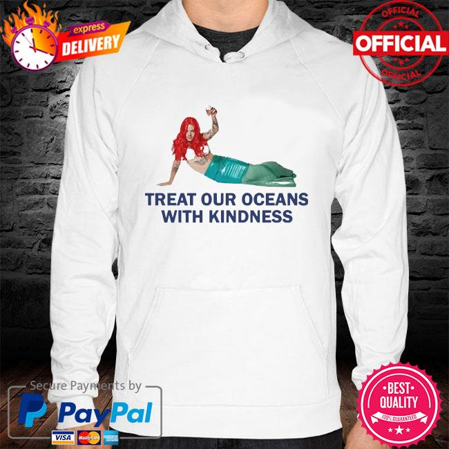 Treat our oceans with kindness s hoodie white
