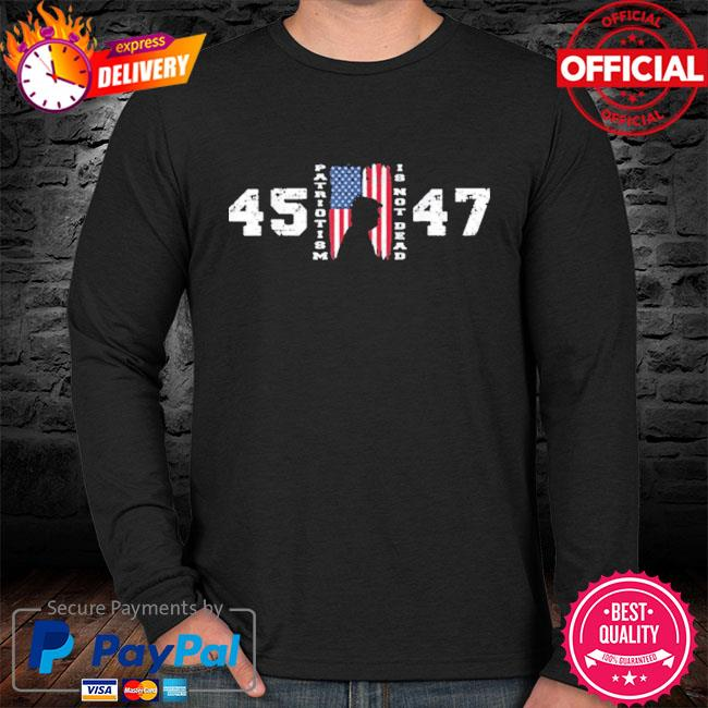 Trump 45 47 patriotism is not dead American flag Trump sweater black