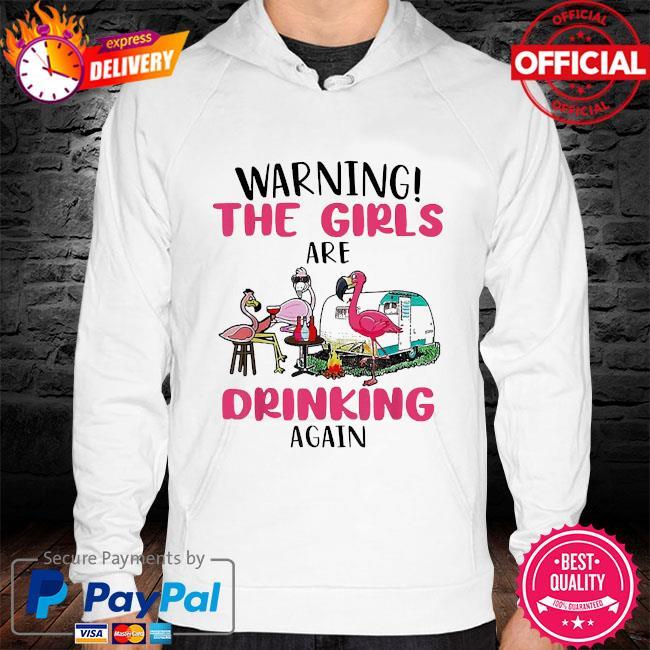 Warning the girls are drinking again flamingo s hoodie white