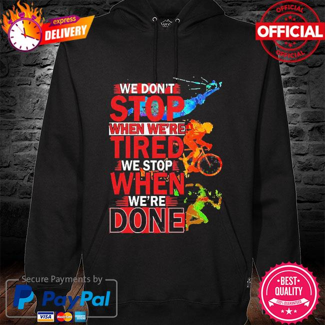 We don't stop when we're we stop when we're done hoodie black