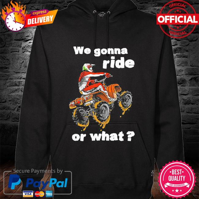 We gonna ride or what hoodie black