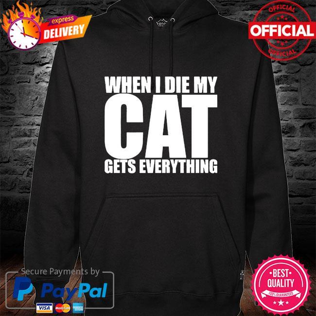 When I die my Cat gets everything hoodie black