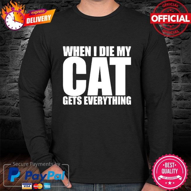 When I die my Cat gets everything sweater black