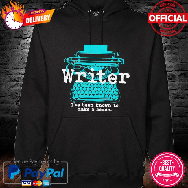 Writer I've been known to make a scene hoodie black