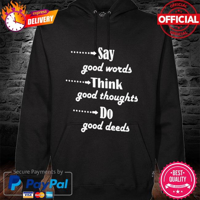 ay Good Words Think Good Thoughts Do Good Deeds Shirt hoodie black