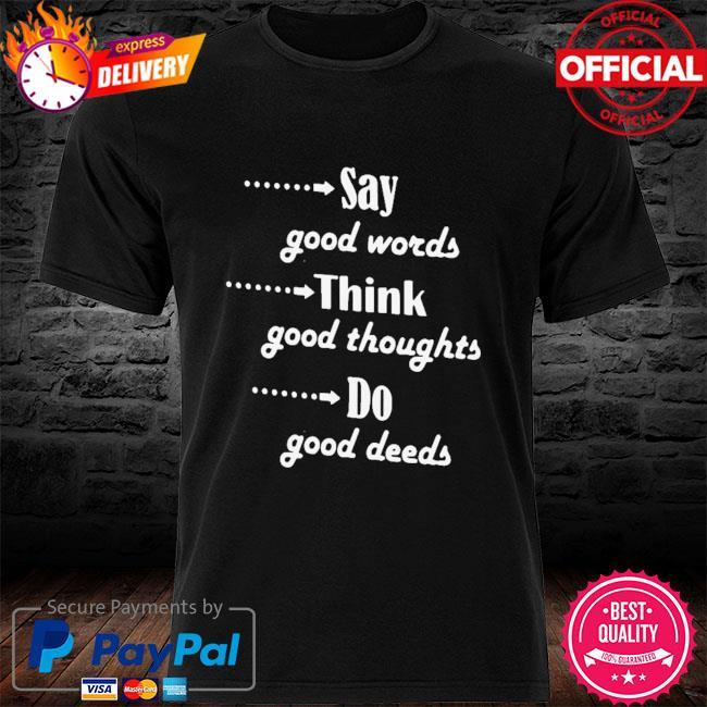 ay Good Words Think Good Thoughts Do Good Deeds Shirt