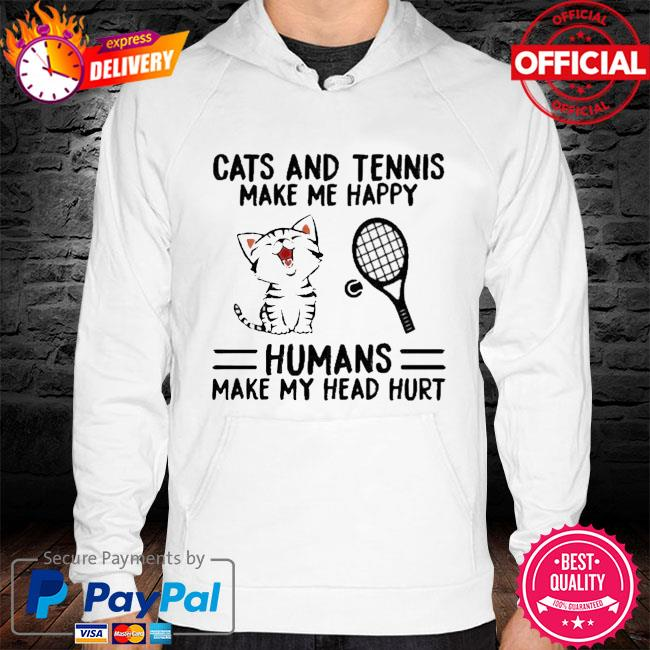Cats And Tennis Make Me Happy Humans Make My Head Hurt Shirt hoodie white