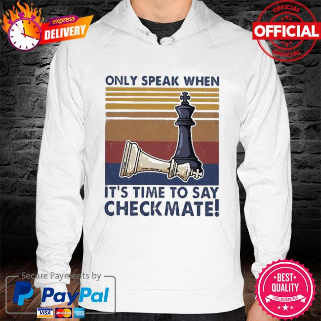 Chess Only Speak When It's Time To Say Checkmate Shirt hoodie white