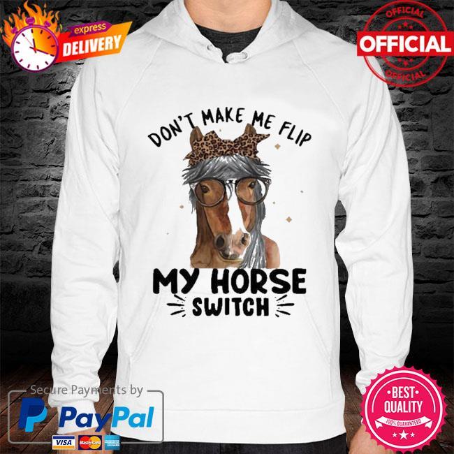 Don't Make Me Flip My Horse Switch Shirt hoodie white