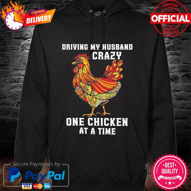 Driving my husband crazy one chicken at a time s hoodie black