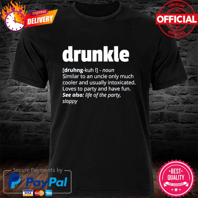 Drunkle drunk uncle father's day shirt