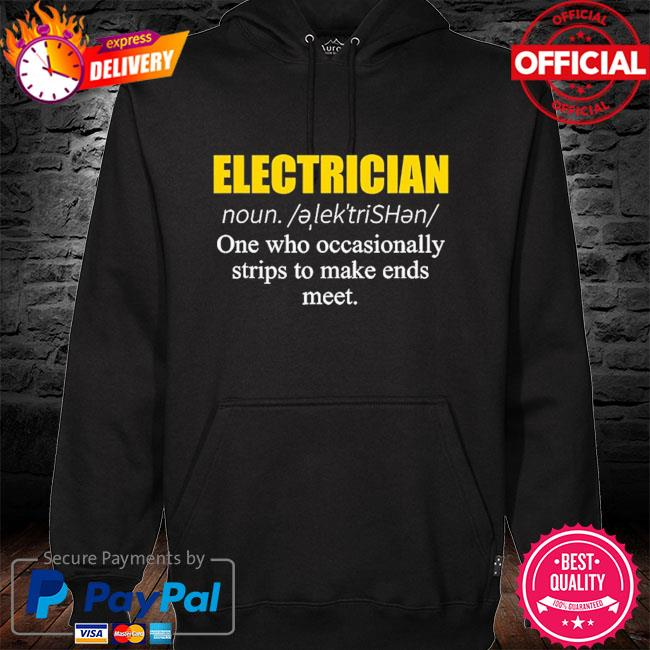 Electrician one who occasionally strips to make ends meet s hoodie black