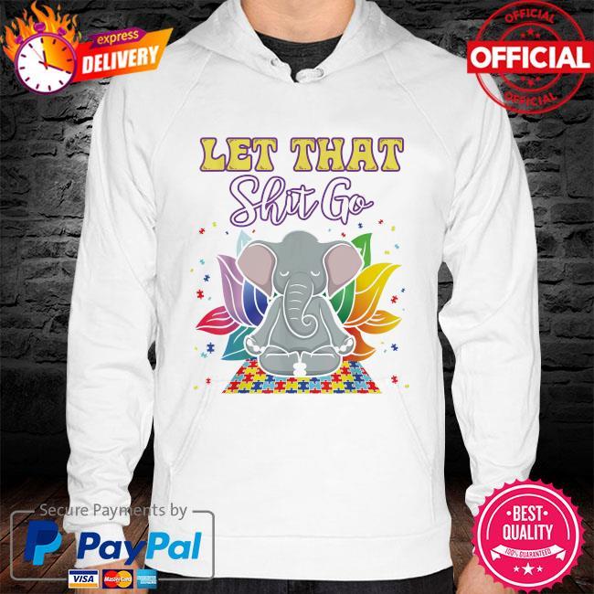 Elephant Yoga Autism let that shit go s hoodie white