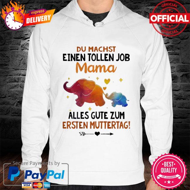 Elephants Du Machst Einen Tollen Job Mama Shirt hoodie white