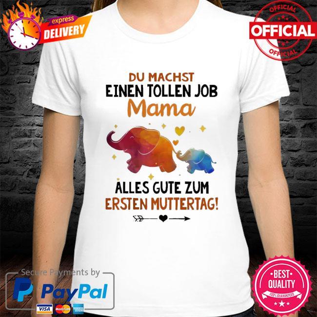 Elephants Du Machst Einen Tollen Job Mama Shirt
