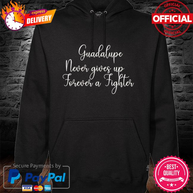 Guadalupe never gives up s hoodie black