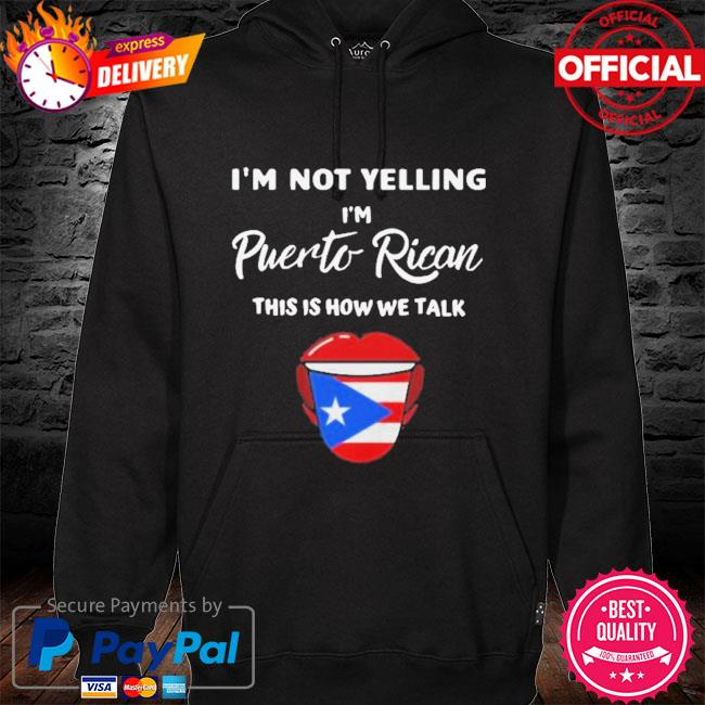 I Am Not Yelling I'm Puerto Rican This is How We Talk Shirt hoodie black