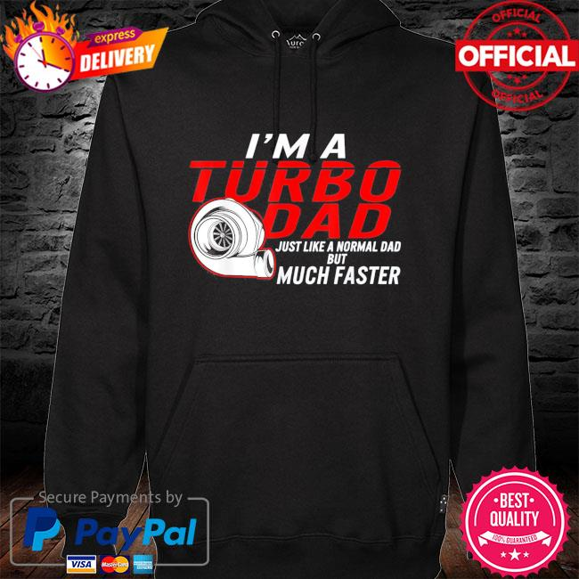 I'm a turbo dad definition faster car racing father day s hoodie black