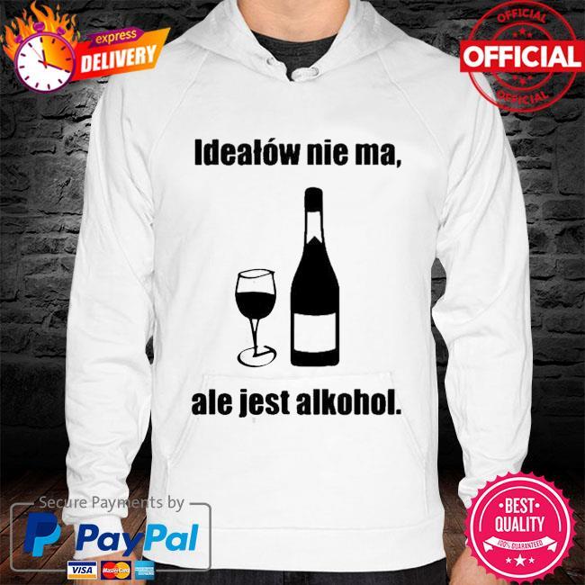 Idealow Nie Ma Ale Jest Alkohol Wine Shirt hoodie white