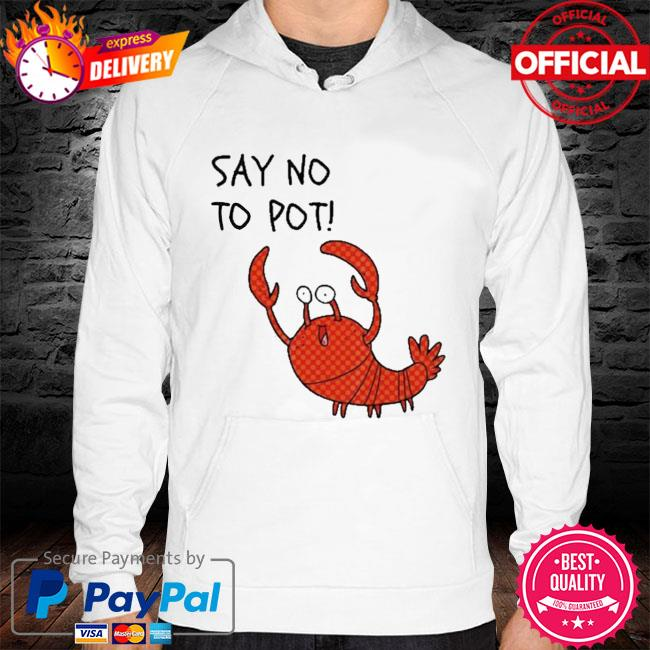 Lobster Say No To Pot Shirt hoodie white