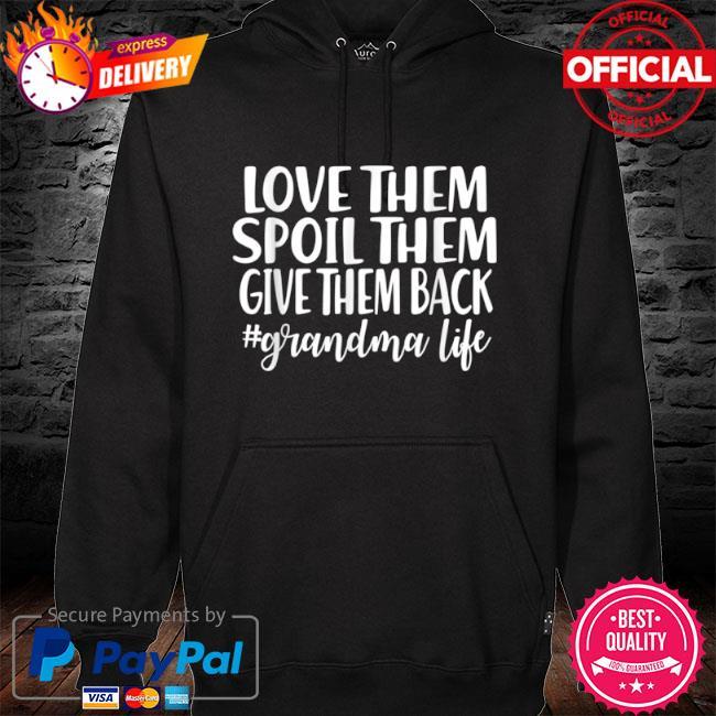 Love them spoil them give them back #grandma life s hoodie black
