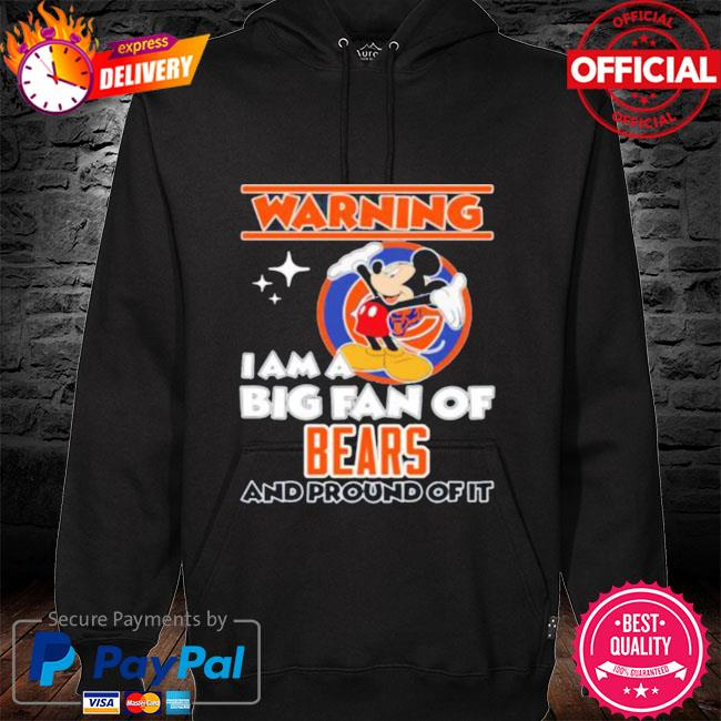 Mickey Mouse Warning I Am A Big Fan Of Chicago Bears And Proud Of It hoodie black