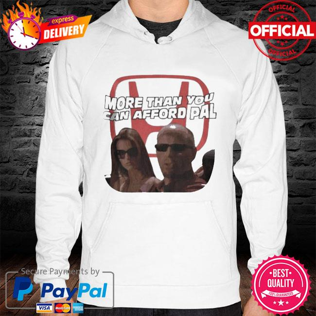 More Than You Can Afford Pal Shirt hoodie white