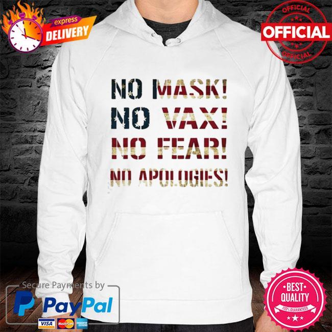 No Mask No Vax No Fear No Apologies American Flag hoodie white