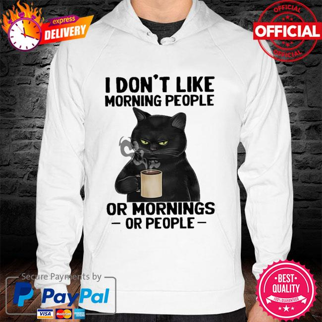 Official Black Cat I don't like morning people or mornings or people s hoodie white