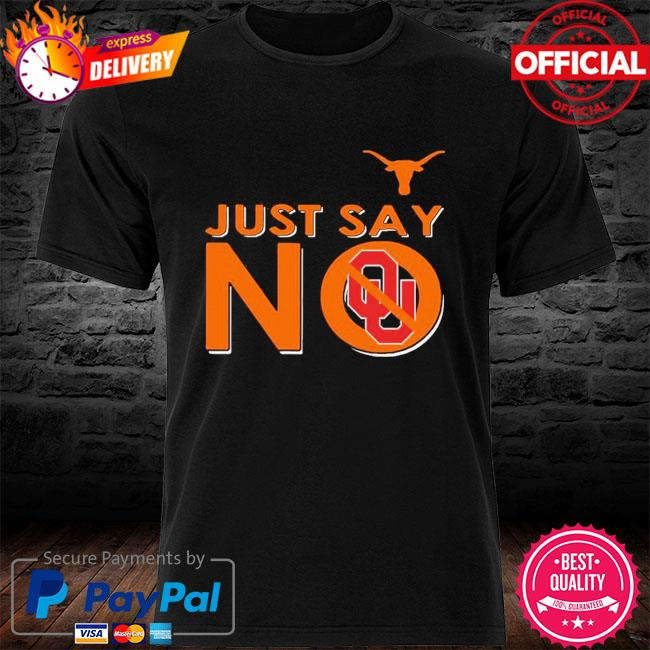 Official Texas longhorns just say no oklahoma sooners shirt
