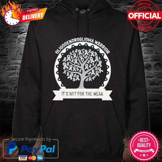 Oligodendroglioma awareness it's not for the weak s hoodie black