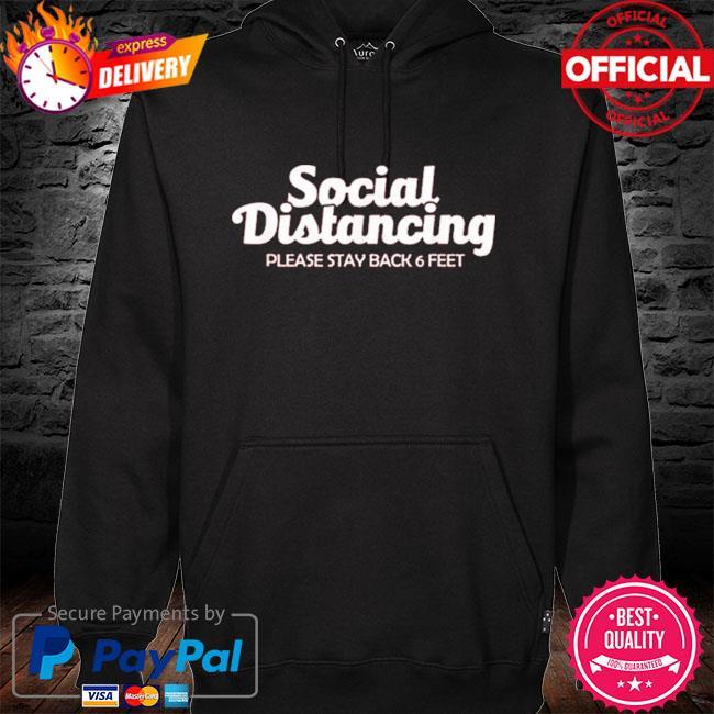 Social distancing please stay back 6 feet anti social s hoodie black