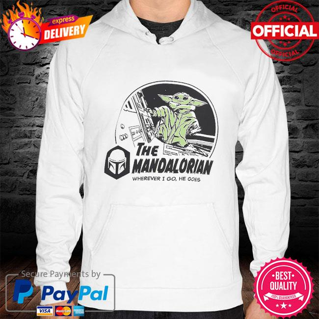 Star Wars The Mandalorian Baby yoda where I go he goes hoodie white