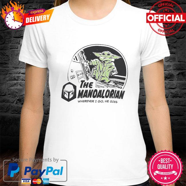 Star Wars The Mandalorian Baby yoda where I go he goes shirt
