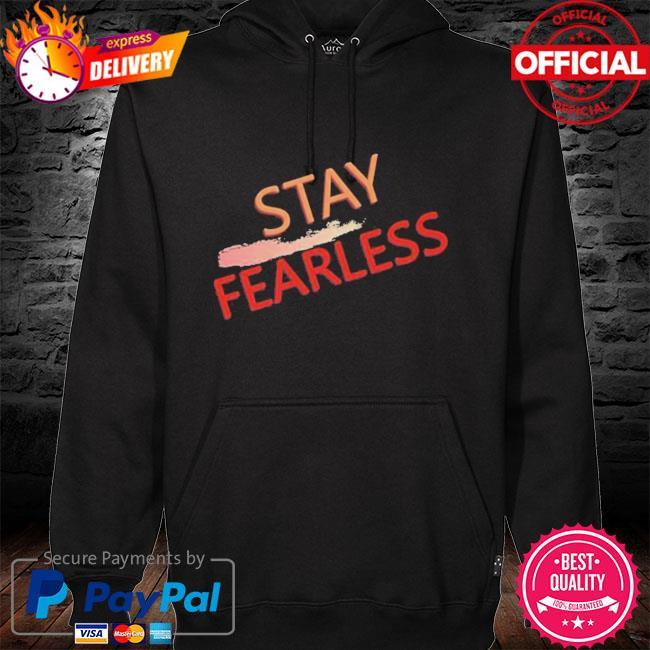 Stay Fearless Shirt hoodie black