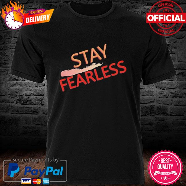 Stay Fearless Shirt