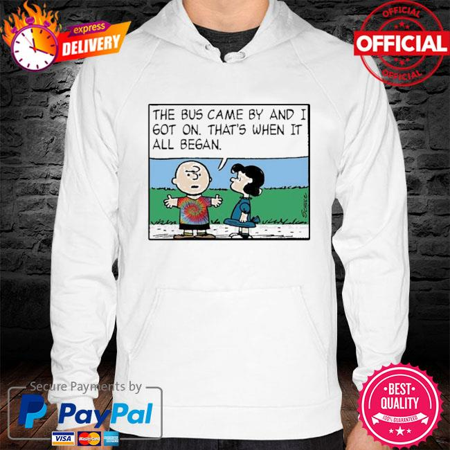 The bus came by and I got on that's when it all began s hoodie white