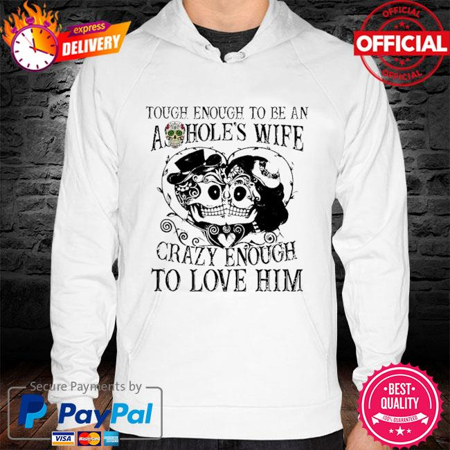 Tough enough to be an ashoole's wife carzy enough to love him s hoodie white