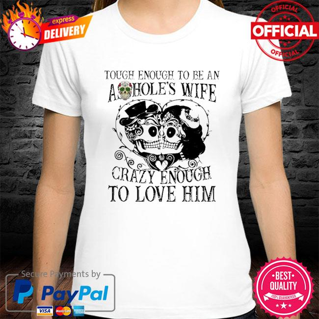 Tough enough to be an ashoole's wife carzy enough to love him shirt