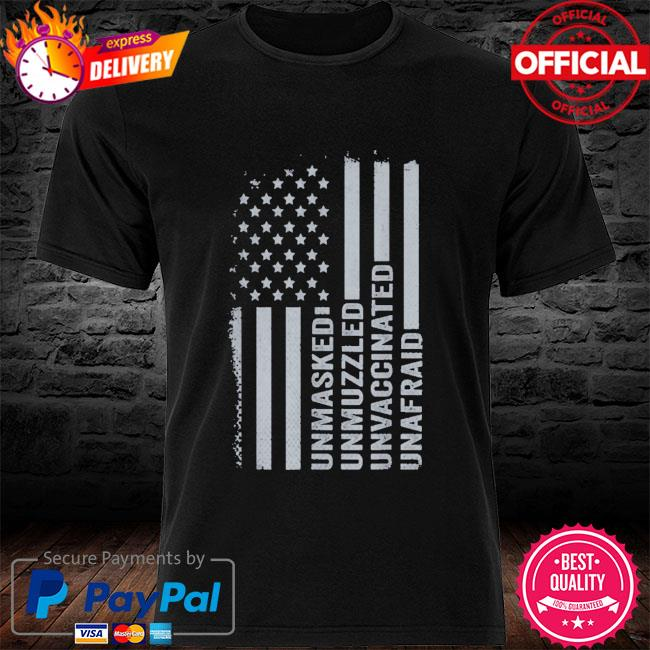 Unmasked unmuzzled unvaccinated unafraid American flag shirt