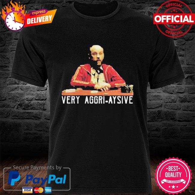 Very aggri aysive shirt