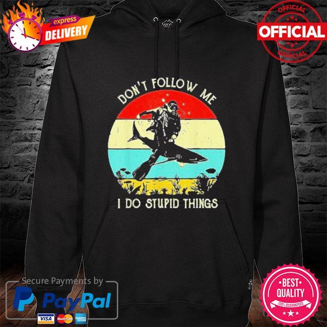 Vintage Scuba Diving Do Not Follow Me I Do Stupid Things Shirt hoodie black