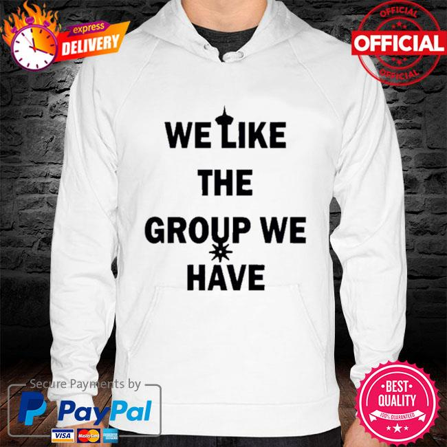 We like the group we have hoodie white