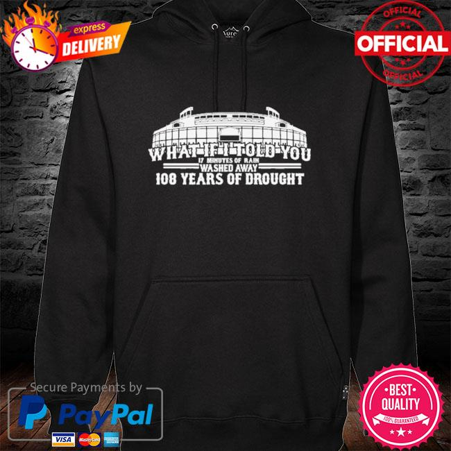 What If I Told You 108 Years Of Drought Wrigley Field Baseball Shirt hoodie black